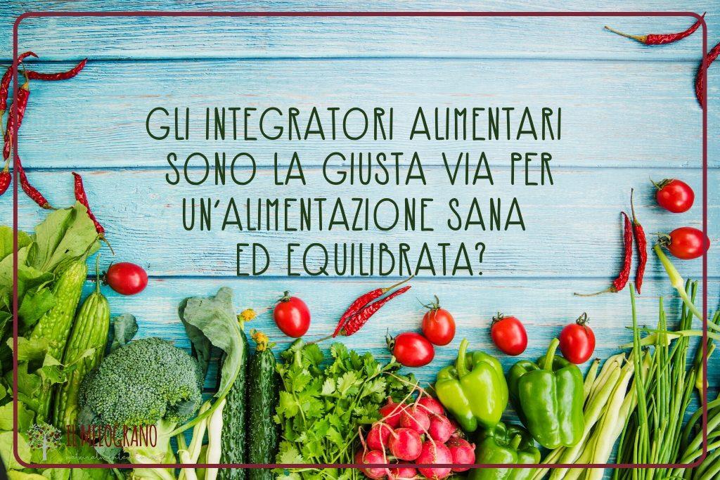 alimentazione sana ed equilibrata-integratori alimentari-effetti collaterali integratori-dieta sana ed equilibrata-melograno pizzeria palmanova-melograno ristorante trieste-udine